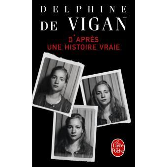D Apres Une Histoire Vraie De Delphine De Vigan Juste Lire